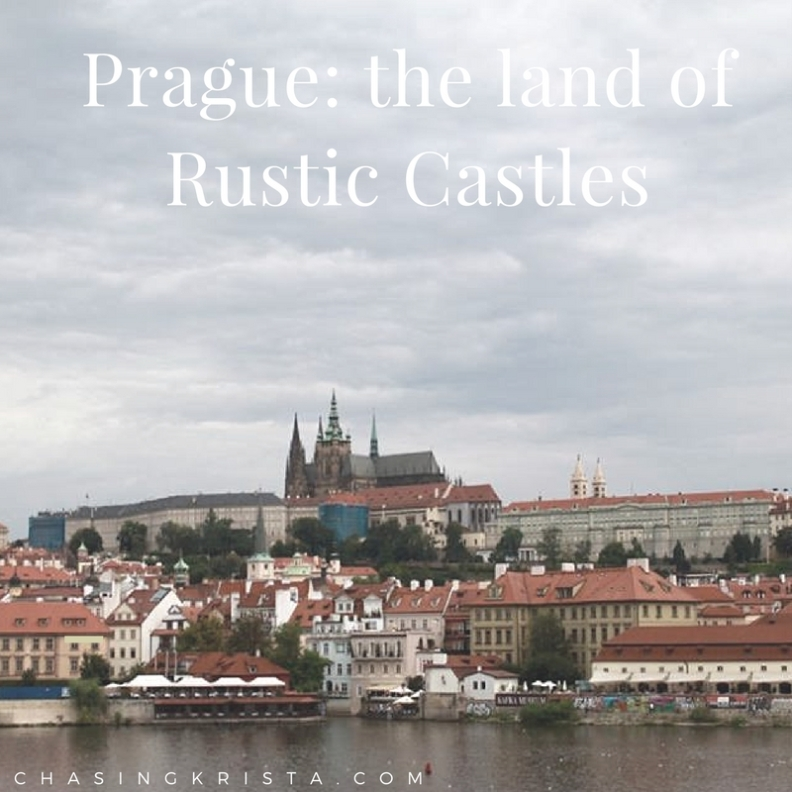 Prague: The Land of Rustic Castles | Chasing Krista | Prague, Czech Republic